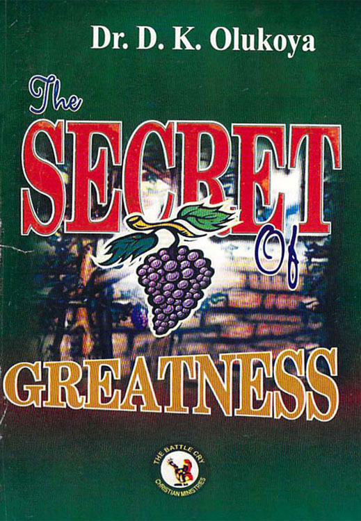 The Secret of Greatness By: Dr. D. K. Olukoya