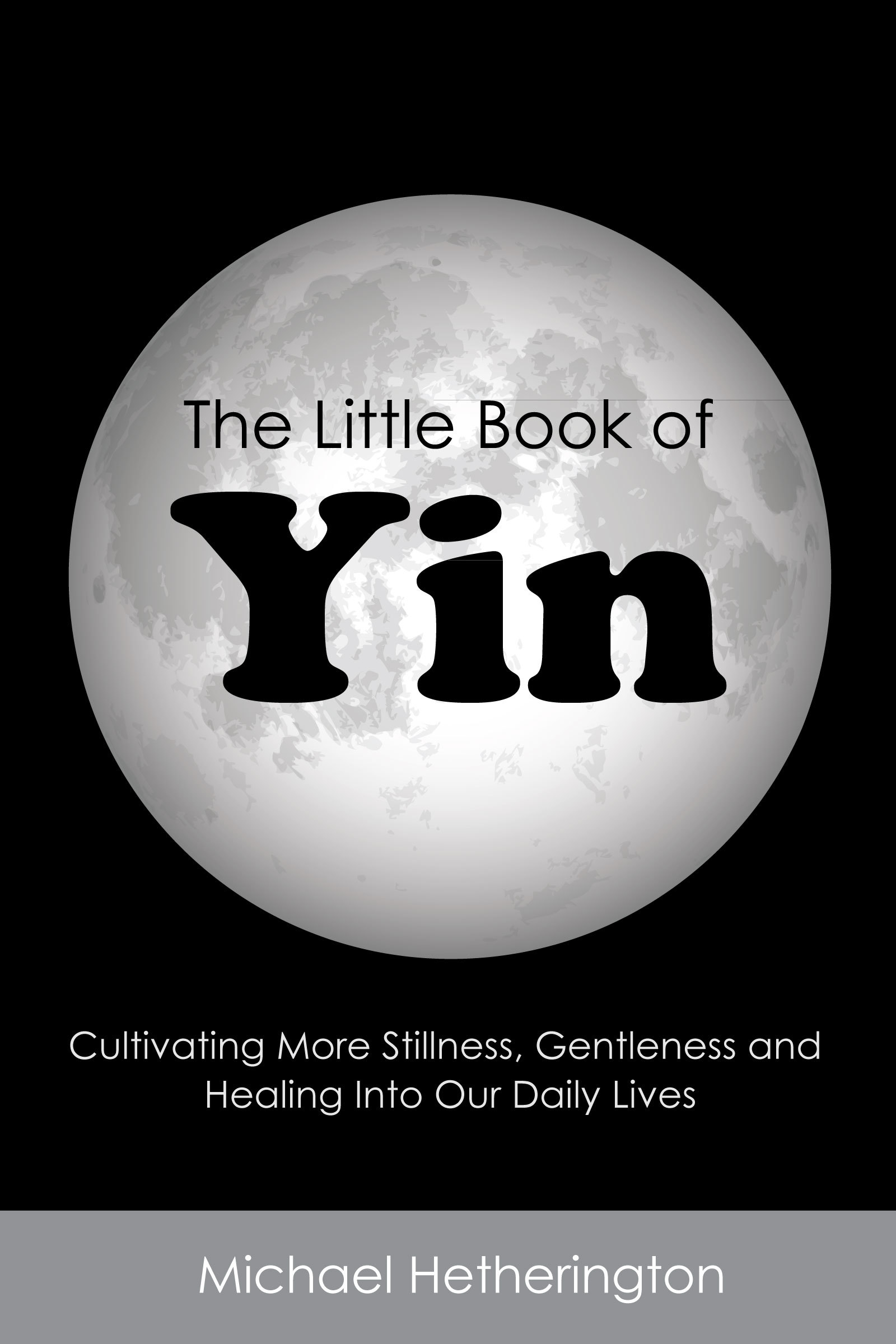 The Little Book of Yin: Cultivating More Stillness, Gentleness and Healing into Our Daily Lives