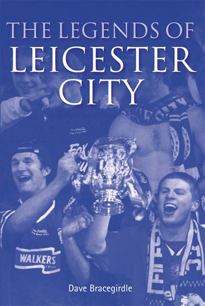 The Legends of Leicester City By: Dave Bracegirdle