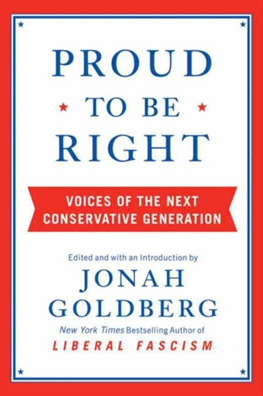 Proud to Be Right By: Jonah Goldberg