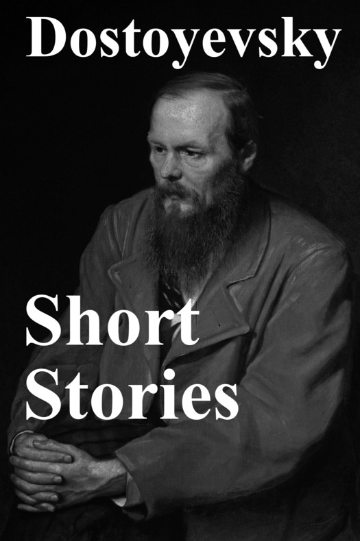 Short Stories By: Fyodor Dostoyevsky