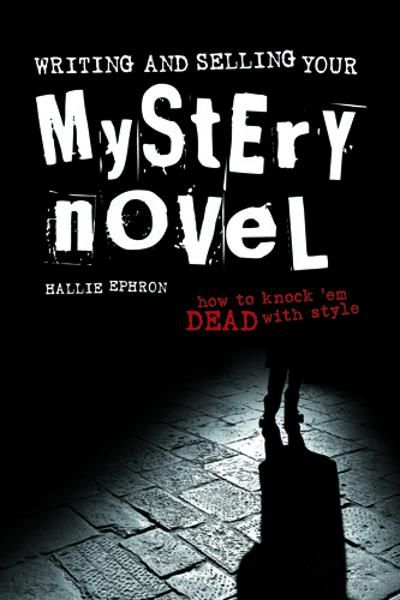 Writing and Selling Your Mystery Novel By: Hallie Ephron