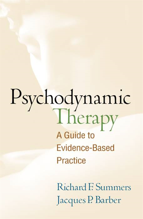 Psychodynamic Therapy By: Jacques P. Barber, PhD, ABPP,Richard F. Summers, MD
