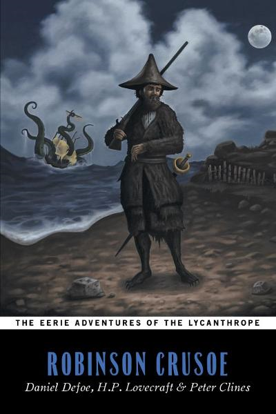 The Eerie Adventures of the Lycanthrope Robinson Crusoe By: Peter Clines