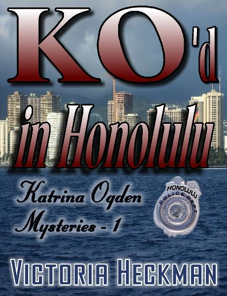 Katrina Ogden Mysteries Book 1: KO'D In Honolulu By: Victoria Heckman