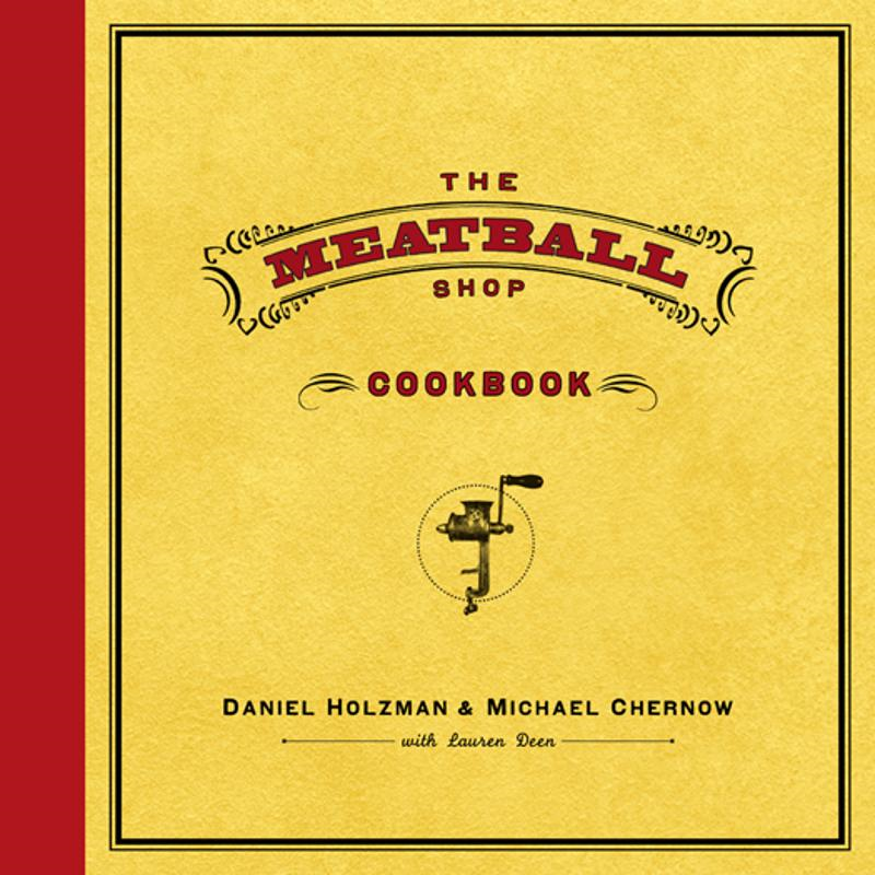 The Meatball Shop Cookbook By: Daniel Holzman,Lauren Deen,Michael Chernow