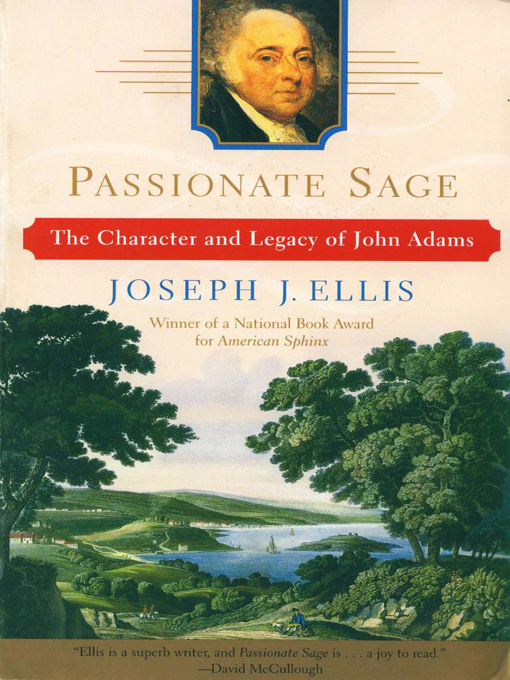 Passionate Sage: The Character and Legacy of John Adams By: Joseph J. Ellis