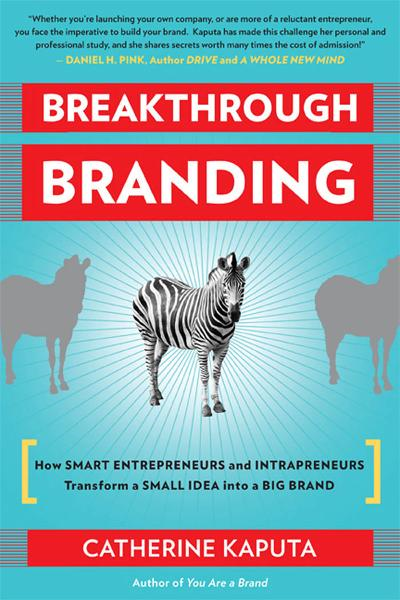 Breakthrough Branding: How smart entrepreneurs and intrapreneurs transform a small idea into a big brand By: Catherine Kaputa