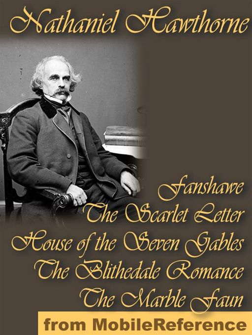 Nathaniel Hawthorne - Five Novels: Fanshawe, The Scarlet Letter, House Of The Seven Gables, The Blithedale Romance, And The Marble Faun  (Mobi Classics)