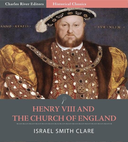 Henry VIII and the Church of England By: Israel Smith Clare
