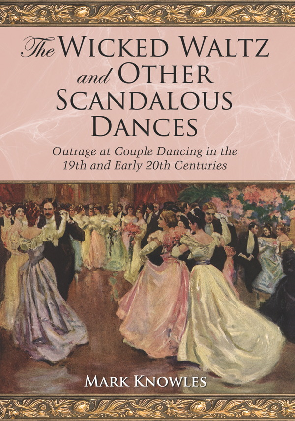 The Wicked Waltz and Other Scandalous Dances By: Mark Knowles