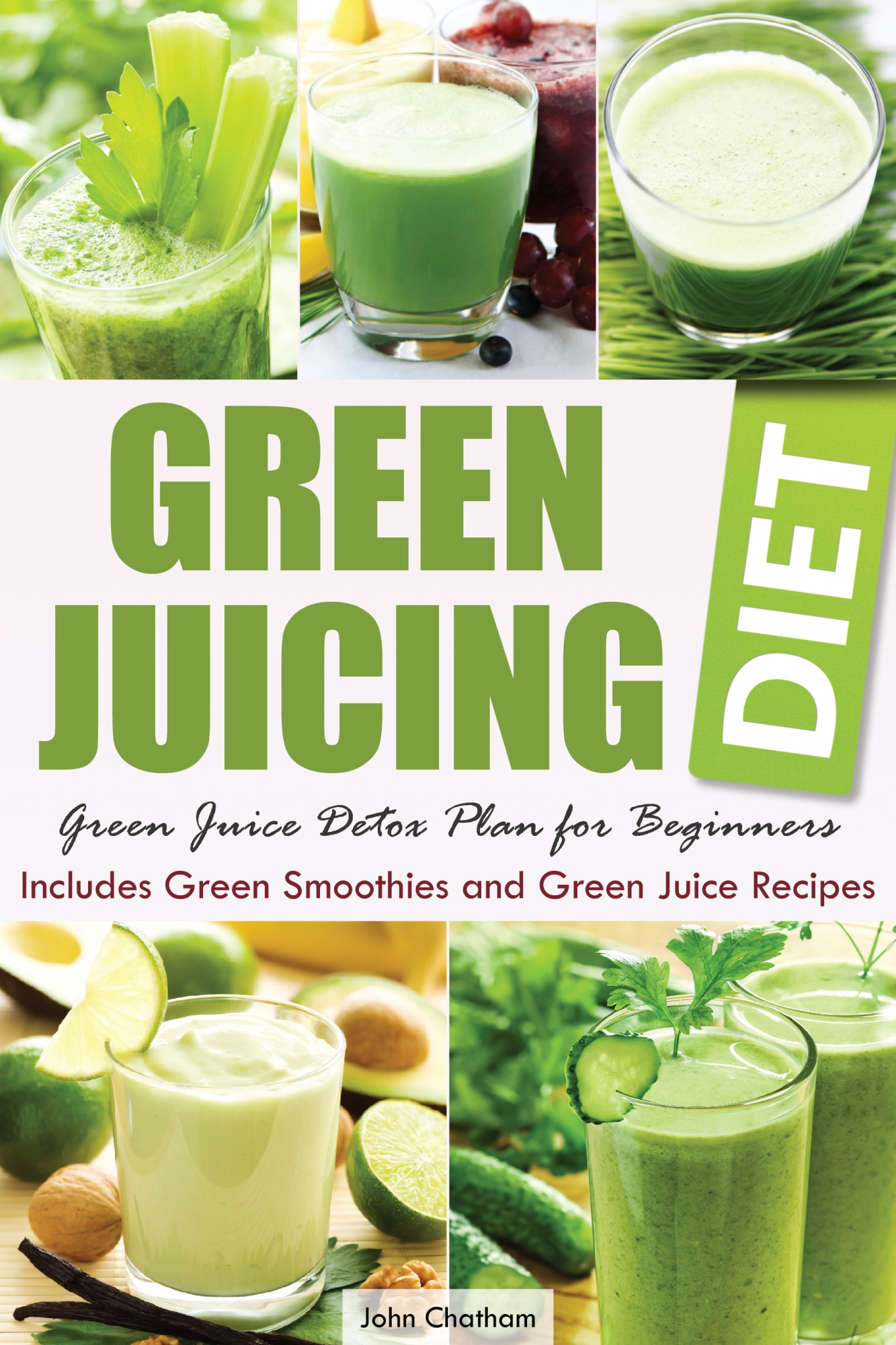 Green Juicing Diet By: John Chatham
