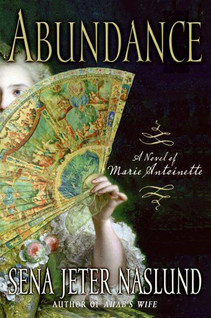 Abundance: A Novel of Marie Antoinette By: Sena Jeter Naslund