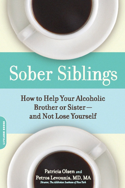 Sober Siblings: How to Help Your Alcoholic Brother or Sister-and Not Lose Yourself