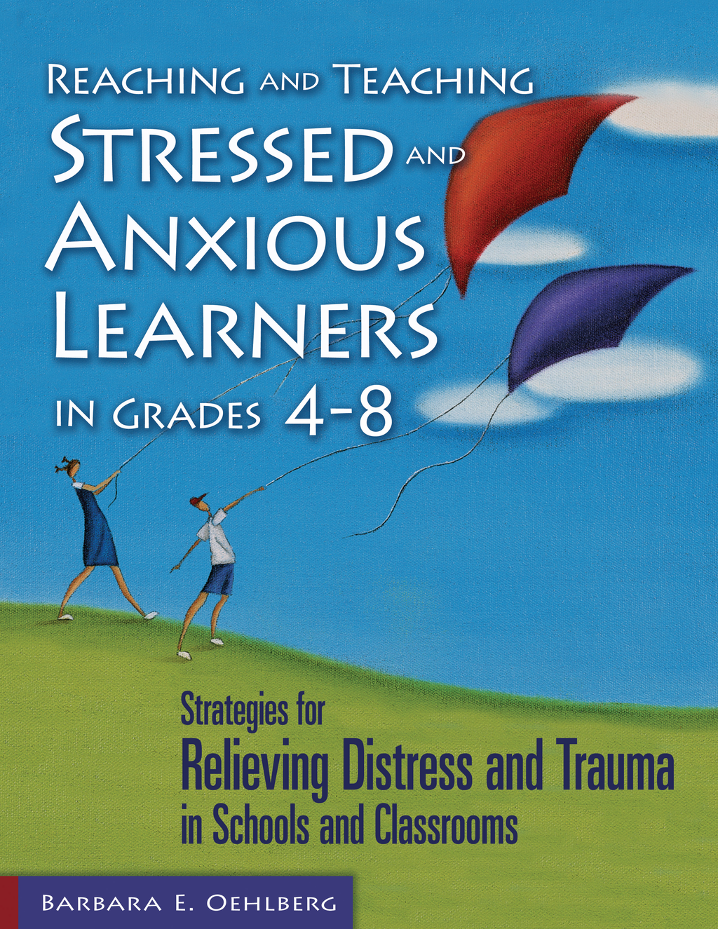 Reaching and Teaching Stressed and Anxious Learners in Grades 4-8 Strategies for Relieving Distress and Trauma in Schools and Classrooms