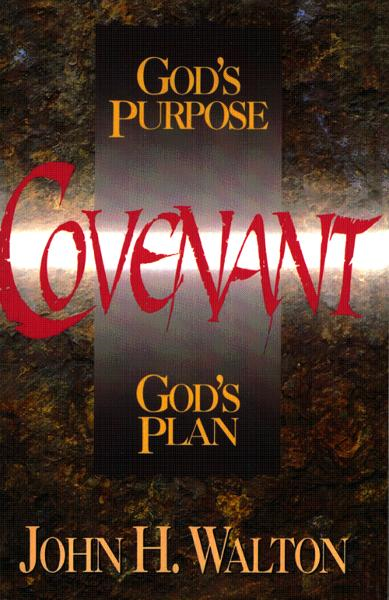 Covenant: God's Purpose, God's Plan By: John H. Walton