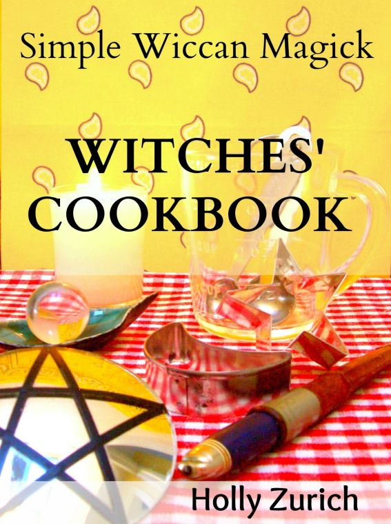 Simple Wiccan Magick Witches' Cookbook By: Holly Zurich