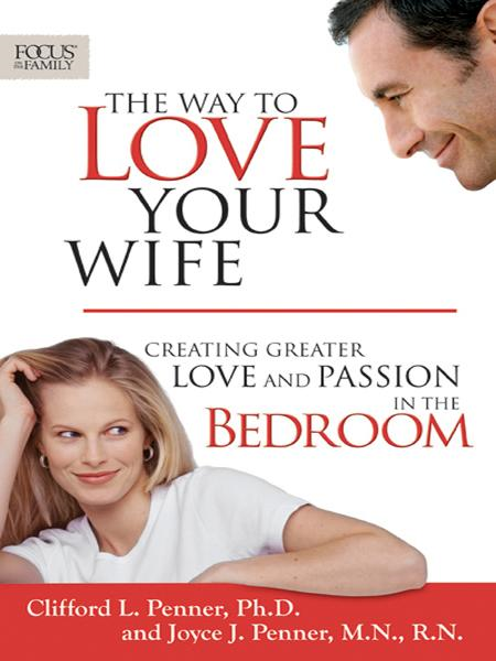 The Way to Love Your Wife By: Clifford L. Penner,Joyce J. Penner