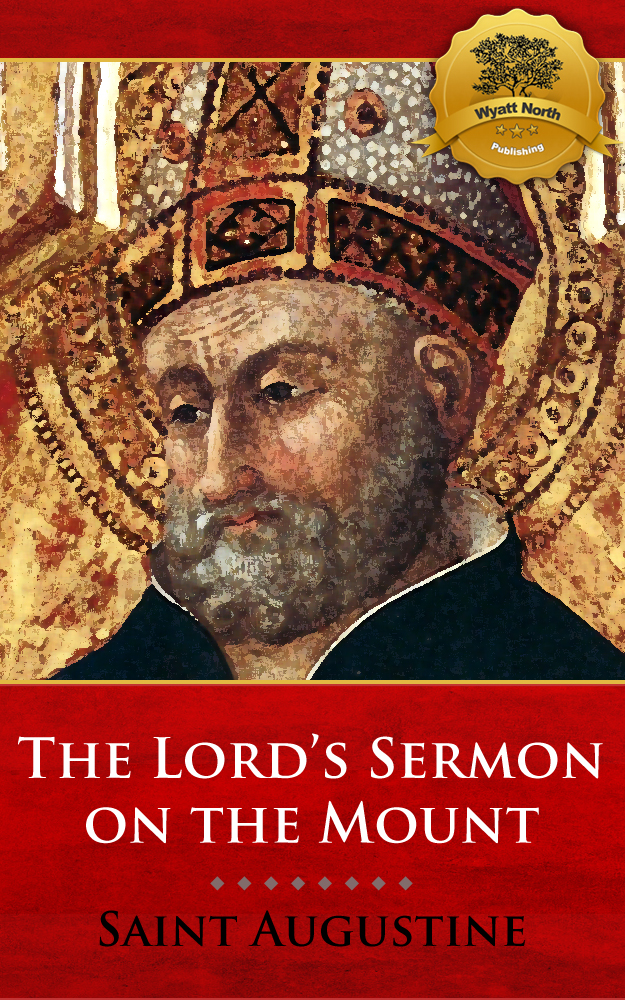 The Lord's Sermon on the Mount By: St. Augustine, Wyatt North