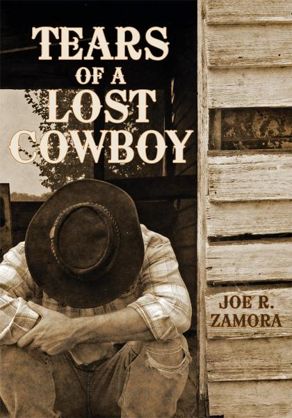 Tears of a Lost Cowboy By: Joe R. Zamora