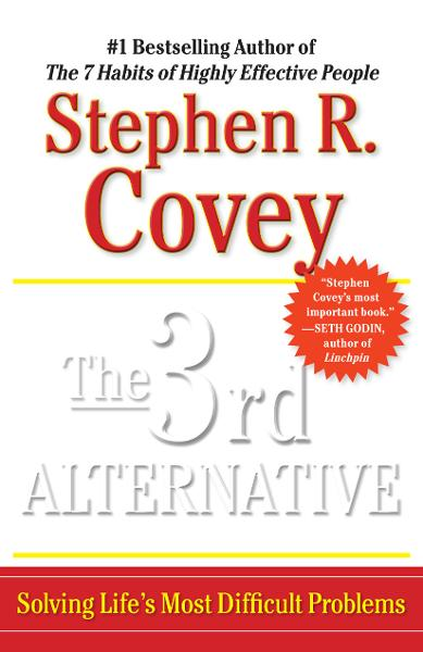 The 3rd Alternative By: Stephen R. Covey