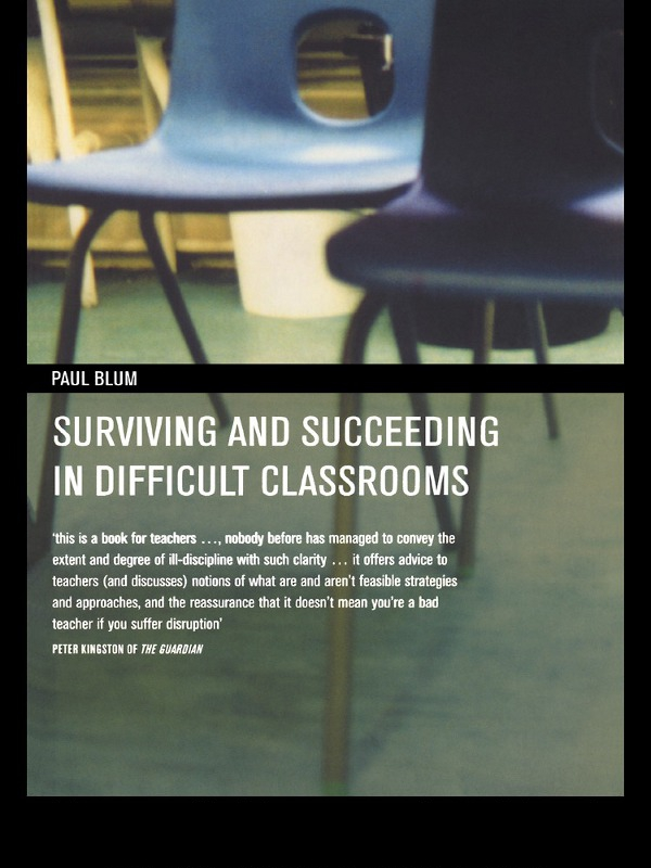 Surviving and Succeeding in Difficult Classrooms By: Paul Blum