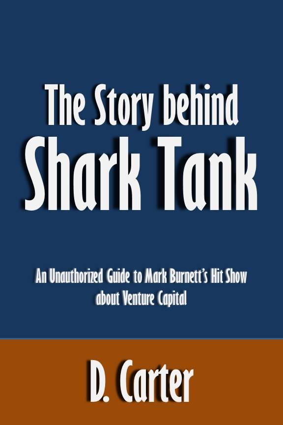 The Story behind Shark Tank: An Unauthorized Guide to Mark Burnett's Hit Show about Venture Capital [Article]