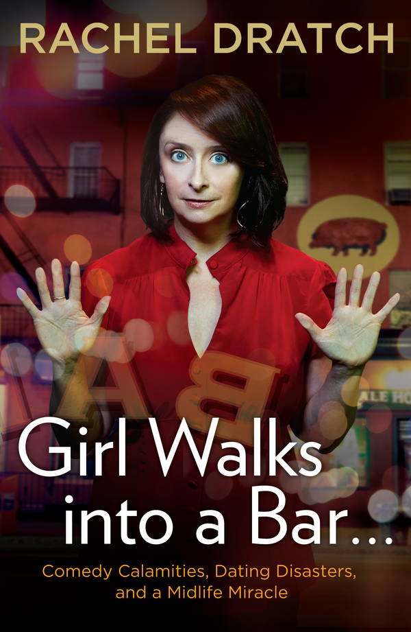 Girl Walks into a Bar . . . By: Rachel Dratch