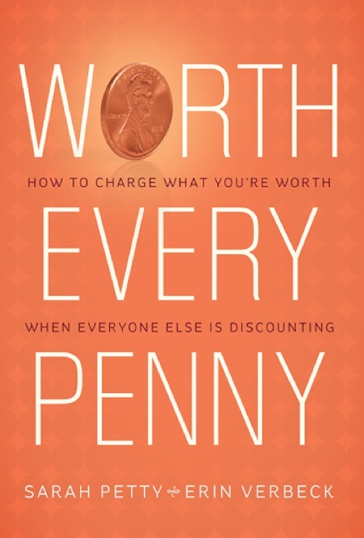 Worth Every Penny: Build a Business That Thrills Your Customers and Still Charge What You're Worth By: Sarah Petty