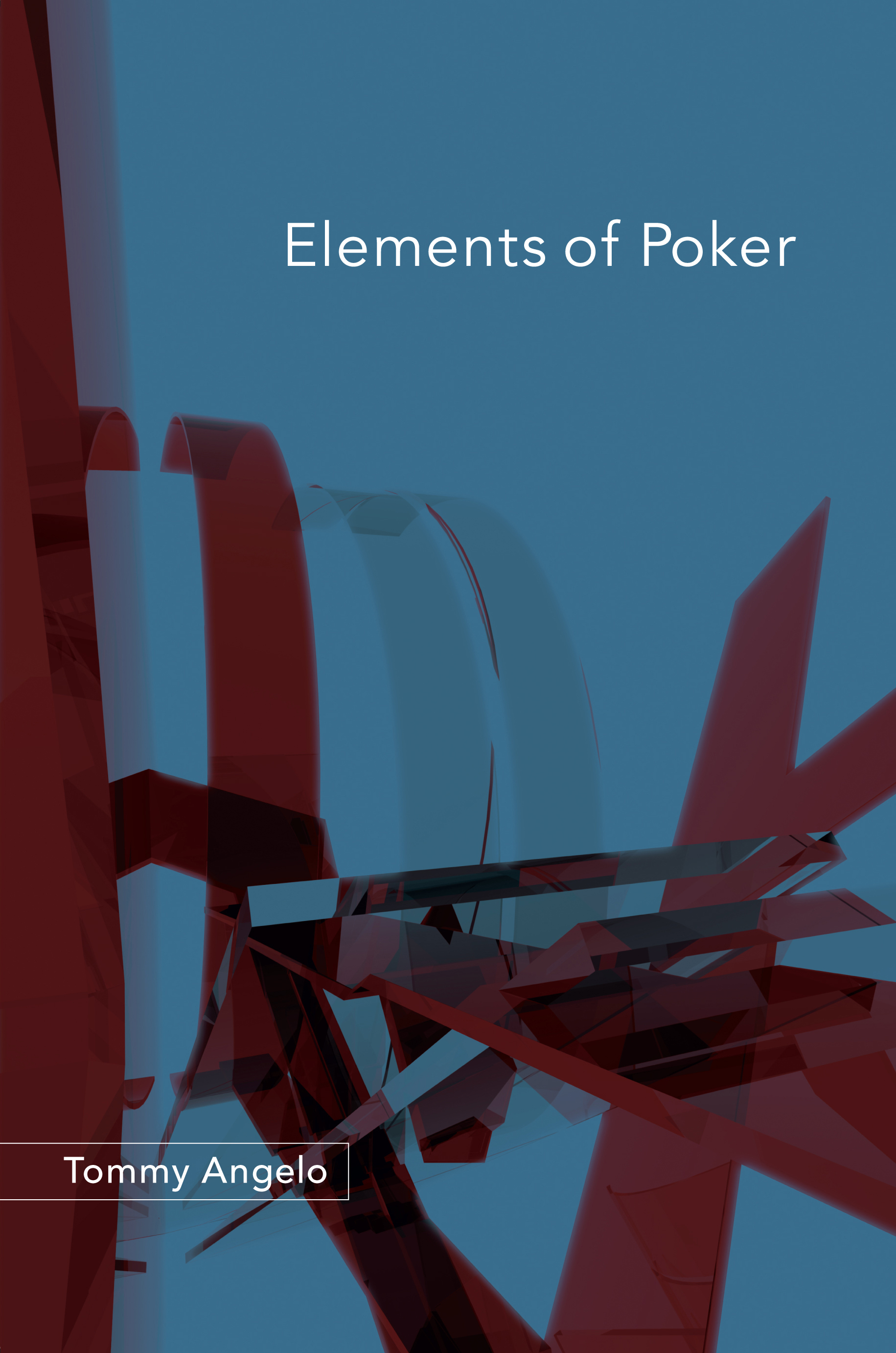 Elements of Poker By: Tommy Angelo