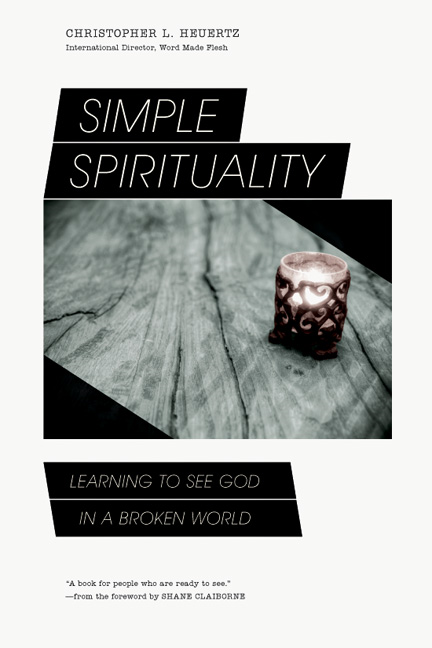 Simple Spirituality: Learning to See God in a Broken World By: Christopher L. Heuertz,Shane Claiborne