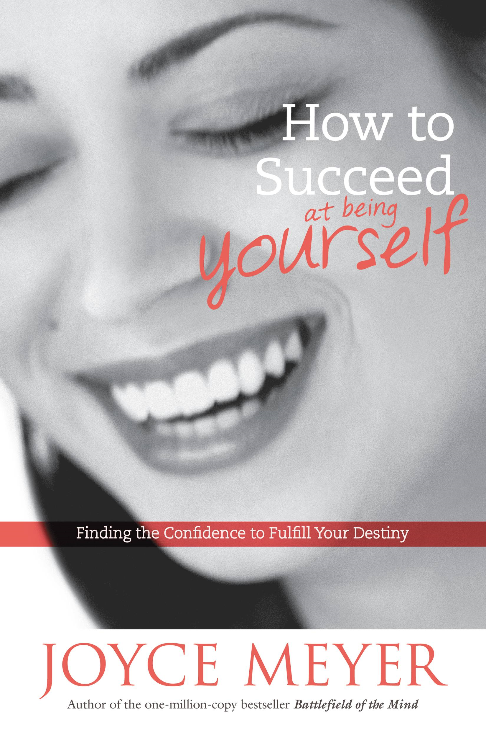 How to Succeed at Being Yourself By: Joyce Meyer