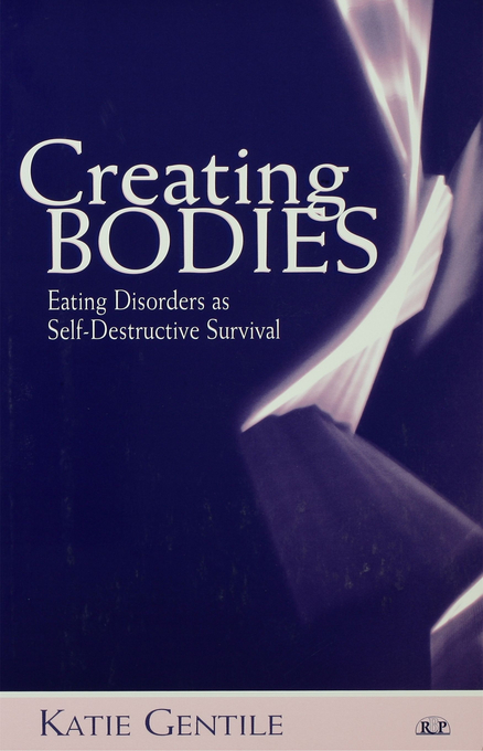 Creating Bodies Eating Disorders as Self-Destructive Survival