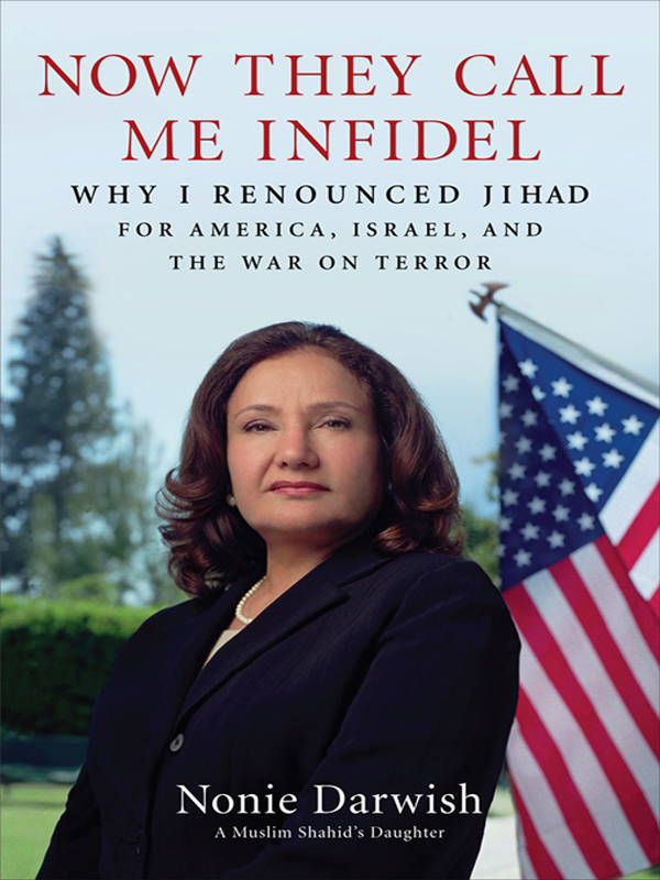Now They Call Me Infidel: Why I Renounced Jihad for America, Israel, and the War on Terror By: Nonie Darwish
