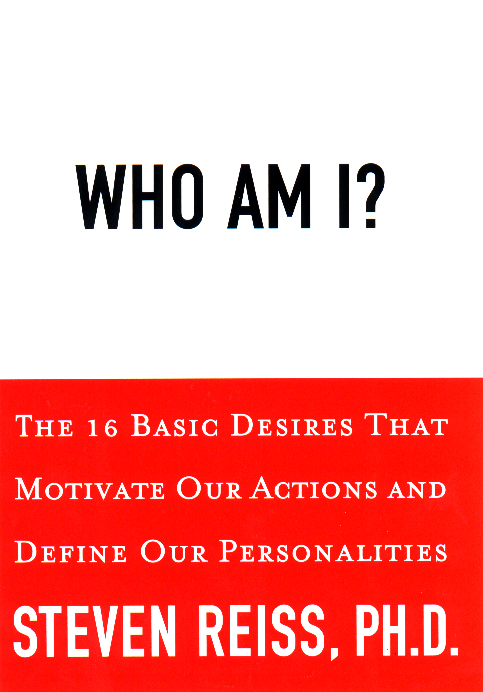 Who am I?: 16 Basic Desires that Motivate Our Actions Define Our Persona: 16 Basic Desires that Motivate Our Actions Define Our Persona