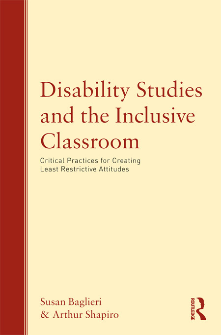 Disability Studies and the Inclusive Classroom By: Arthur Shapiro,Susan Baglieri