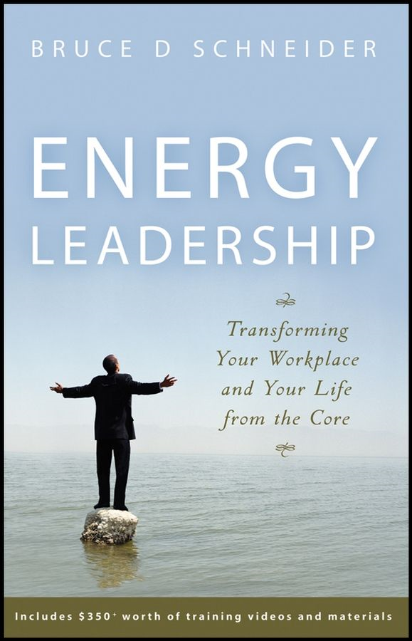 Energy Leadership By: Bruce D. Schneider