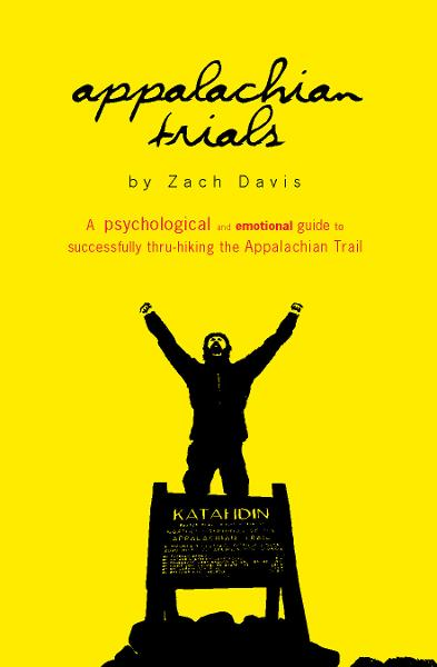 Appalachian Trials: A Psychological and Emotional Guide to Successfully Thru-Hiking the Appalachian Trail By: Zach Davis