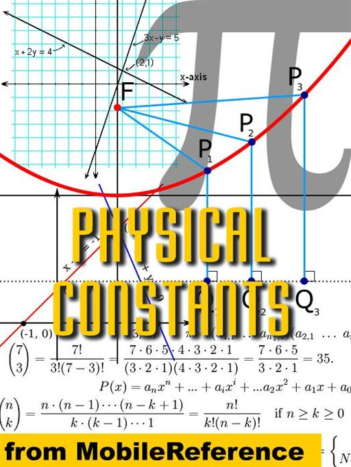 Physical Constants: Tables Of Universal, Electromagnetic, Atomic And Nuclear, & Physico-Chemical Constants (Mobi Study Guides) By: MobileReference