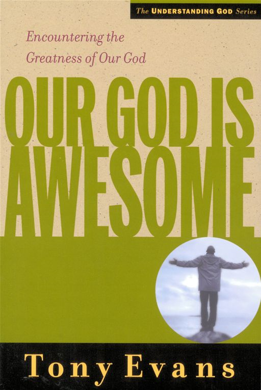Our God is Awesome By: Tony Evans