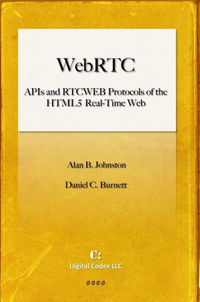 WebRTC: APIs and RTCWEB Protocols of the HTML5 Real-Time Web By: Alan B. Johnston