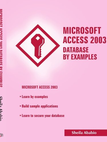 Microsoft Access 2003 Database by Examples By: Sheila Ababio