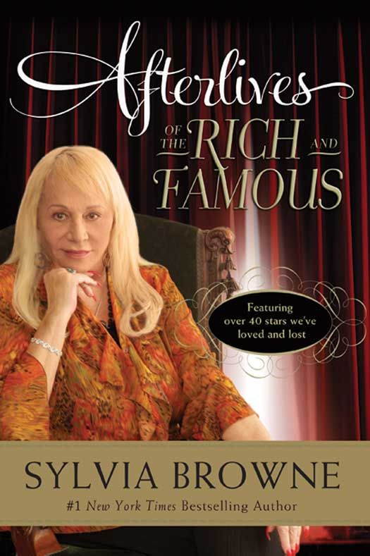 Afterlives of the Rich and Famous By: Sylvia Browne