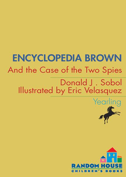 Encyclopedia Brown and the Case of the Two Spies By: Donald J. Sobol