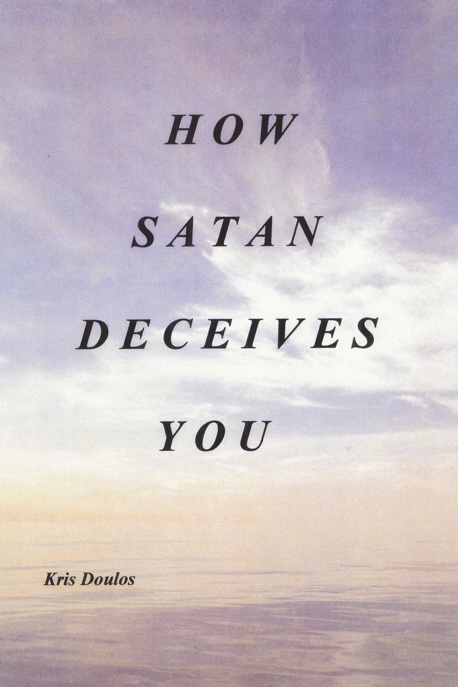 How Satan Deceives You By: Kris Doulos