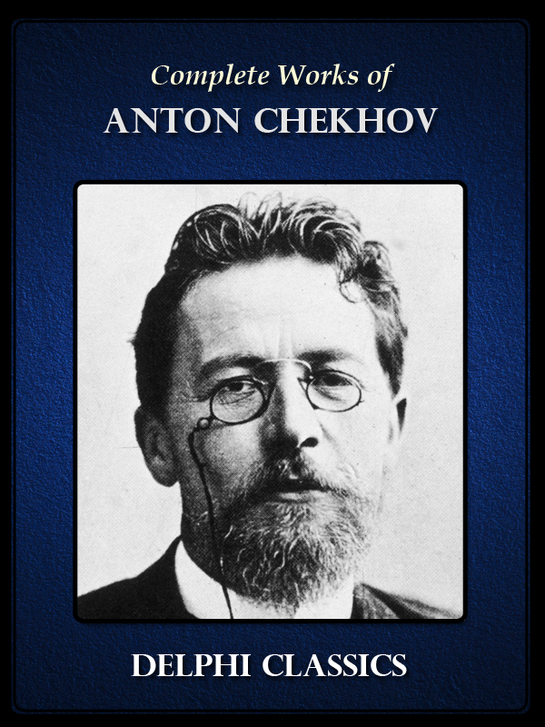 Complete Works of Anton Chekhov (Illustrated)