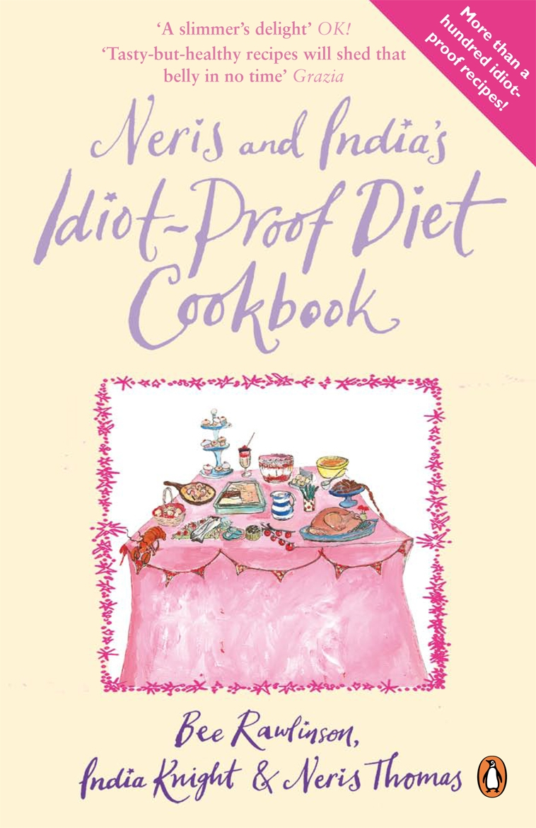 Neris and India's Idiot-proof Diet Cookbook By: Bee Rawlinson,India Knight,Neris Thomas