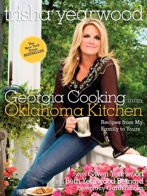 Georgia Cooking in an Oklahoma Kitchen By: Trisha Yearwood