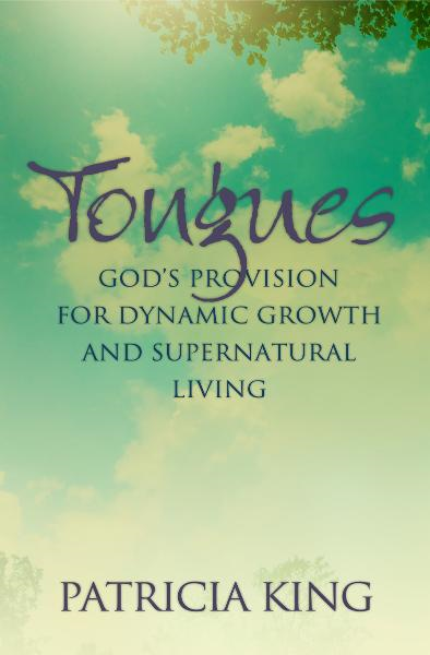 Tongues: God's Provision for Dynamic Growth and Supernatural Living