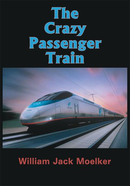 The Crazy Passenger Train By: William Jack Moelker